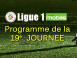 Programme de la 19e journée de Ligue 1